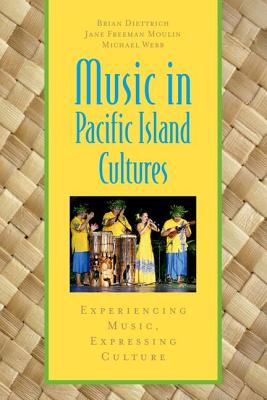 Music in Pacific Island Cultures By Diettrich, Brian/ Moulin, Jane Freeman/ Webb, Michael